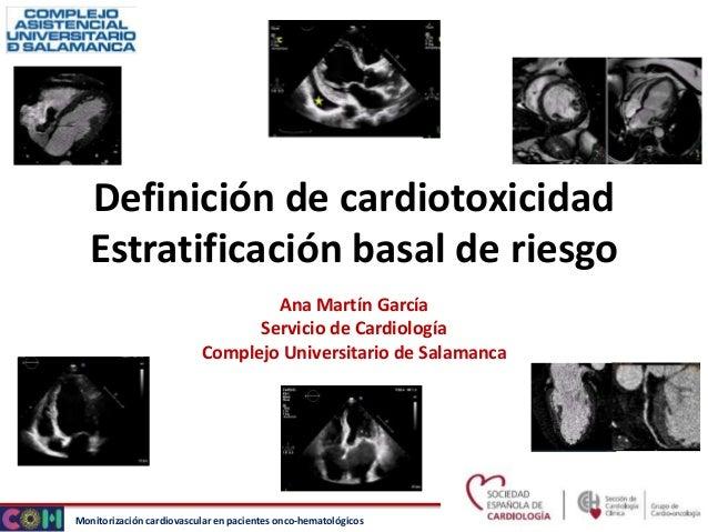 Monitorización cardiovascular en pacientes onco-hematológicos Definición de cardiotoxicidad Estratificación basal de riesg...