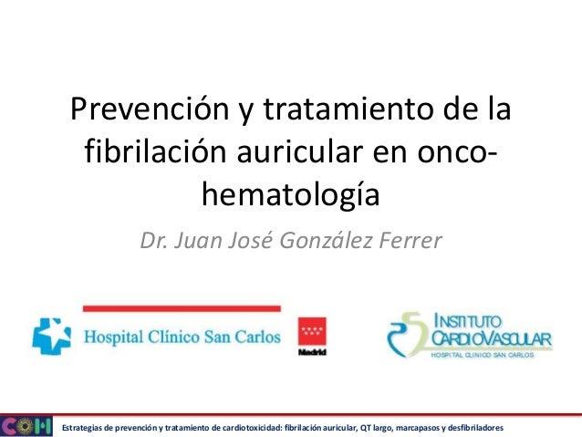 Estrategias de prevención y tratamiento de cardiotoxicidad: fibrilación auricular, QT largo, marcapasos y desfibriladores ...