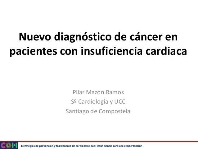 Estrategias de prevención y tratamiento de cardiotoxicidad: insuficiencia cardiaca e hipertensión Nuevo diagnóstico de cán...