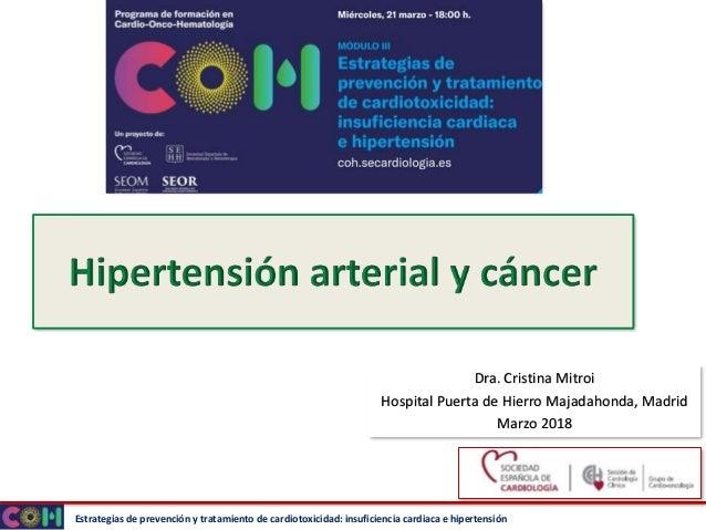 Estrategias de prevención y tratamiento de cardiotoxicidad: insuficiencia cardiaca e hipertensión Dra. Cristina Mitroi Hos...