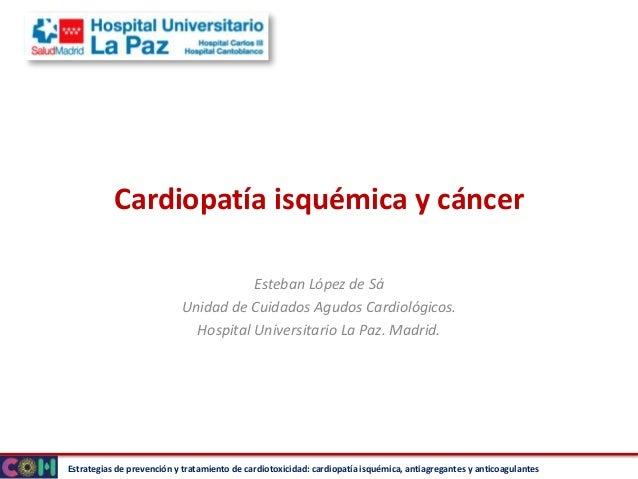 Estrategias de prevención y tratamiento de cardiotoxicidad: cardiopatía isquémica, antiagregantes y anticoagulantes Cardio...