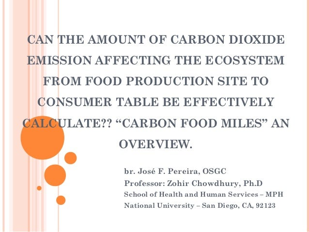 CAN THE AMOUNT OF CARBON DIOXIDEEMISSION AFFECTING THE ECOSYSTEM  FROM FOOD PRODUCTION SITE TO CONSUMER TABLE BE EFFECTIVE...