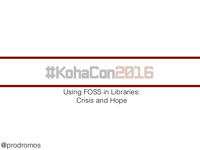 #KohaCon2016 @prodromos Using FOSS in Libraries: Crisis and Hope