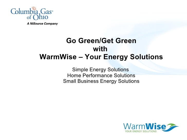 Go Green/Get Green with  WarmWise – Your Energy Solutions Simple Energy Solutions  Home Performance Solutions Small Busine...