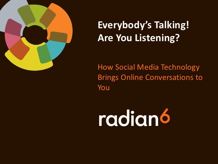 Everybody's Talking!Are You Listening?How Social Media TechnologyBrings Online Conversations toYou
