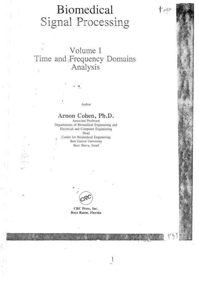 y' •. Biomedical Signal. Processing Volume I Time and [Frequency Domains . Analysis Author Arnon Cohen, Ph.D.. Associate P...