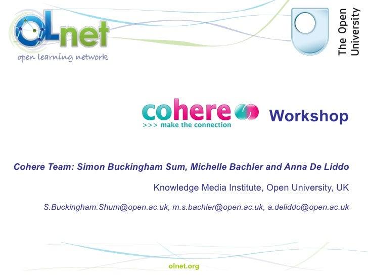 Workshop  Cohere Team: Simon Buckingham Sum, Michelle Bachler and Anna De Liddo Knowledge Media Institute, Open Universit...
