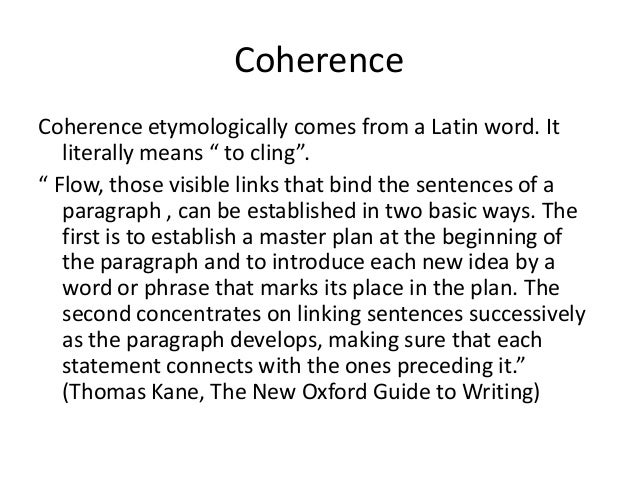 "CoherenceCoherence etymologically comes from a Latin word. It   literally means "" to cling""."" Flow, those visible links th..."