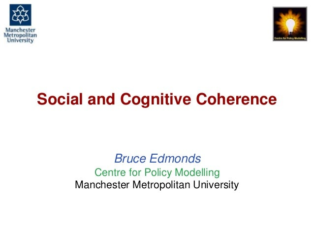 Social and Cognitive Coherence, Bruce Edmonds, Coherence-Based Approaches to Decision Making, Cognition, and Communication...