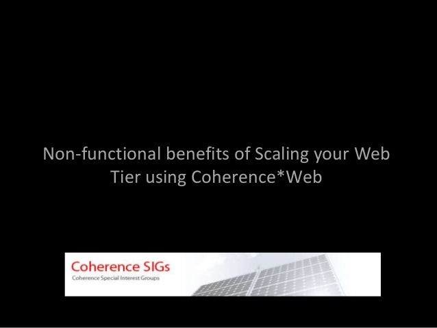 Non-functional benefits of Scaling your Web Tier using Coherence*Web