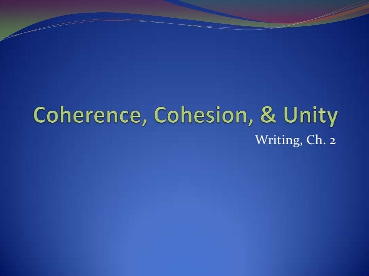 Coherence, Cohesion, & Unity<br />Writing, Ch. 2<br />