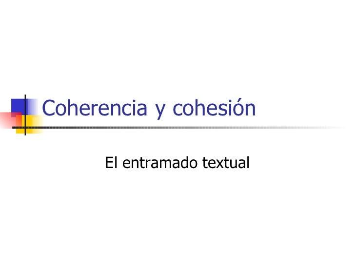 Coherencia y cohesión El entramado textual