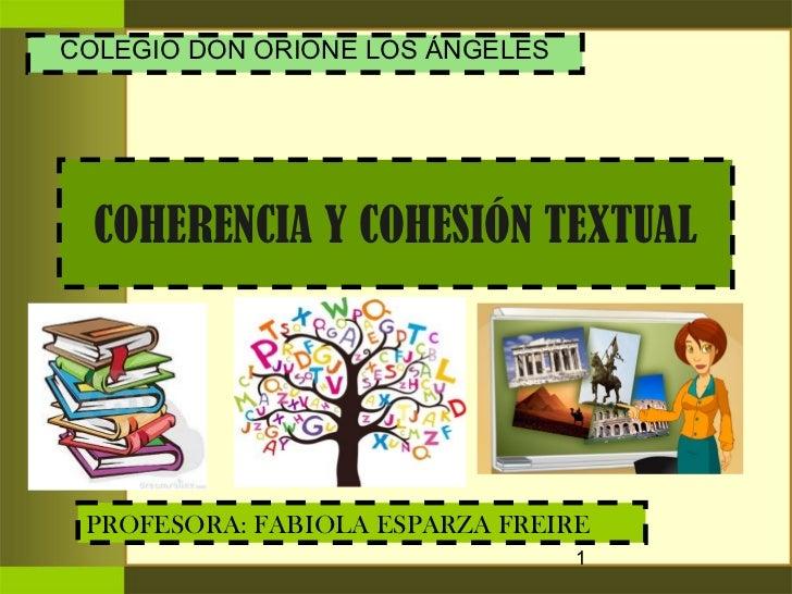 COLEGIO DON ORIONE LOS ÁNGELES  COHERENCIA Y COHESIÓN TEXTUAL PROFESORA: FABIOLA ESPARZA FREIRE                           ...