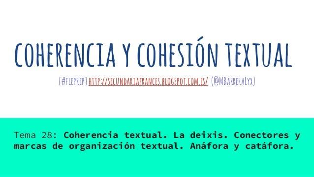 coherenciaycohesióntextual [#fleprep]http://secundariafrances.blogspot.com.es/ (@MBarreraLyx) Tema 28: Coherencia textual....