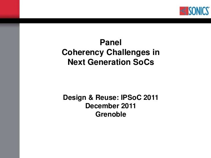 PanelCoherency Challenges in Next Generation SoCsDesign & Reuse: IPSoC 2011      December 2011         Grenoble