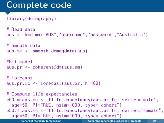 Complete code Coherent mortality forecasting Coherent cohort life expectancy forecasts 39 library(demography) # Read data ...