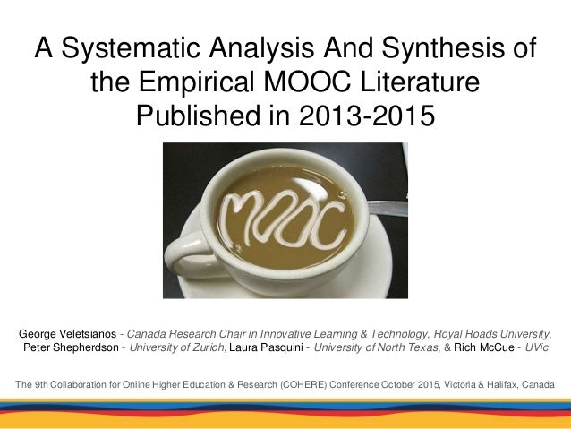 A Systematic Analysis And Synthesis of the Empirical MOOC Literature Published in 2013-2015 George Veletsianos - Canada Re...
