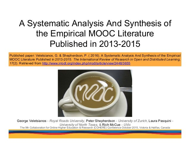 A Systematic Analysis And Synthesis of the Empirical MOOC Literature Published in 2013-2015 George Veletsianos - Royal Roa...