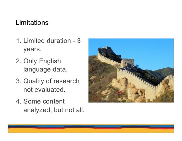 Limitations 1.Limited duration - 3 years. 2.Only English language data. 3.Quality of research not evaluated. 4.Some co...