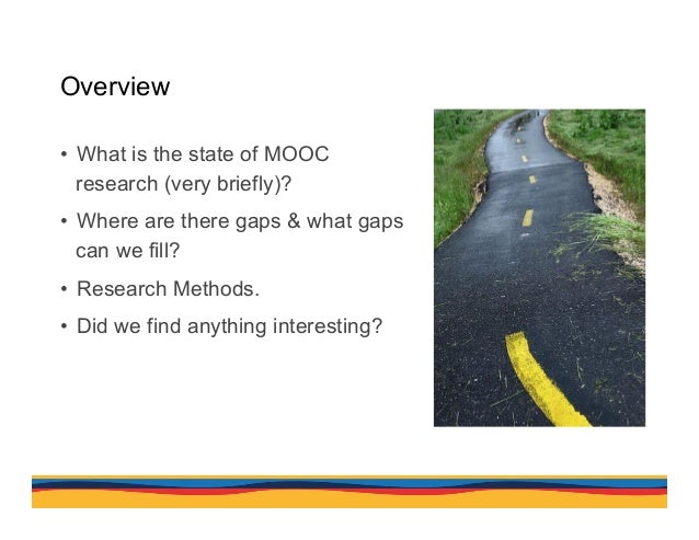 • What is the state of MOOC research (very briefly)? • Where are there gaps & what gaps can we fill? • Research Methods...