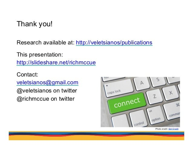 Thank you! Research available at: http://veletsianos/publications This presentation: http://slideshare.net/richmccue Conta...