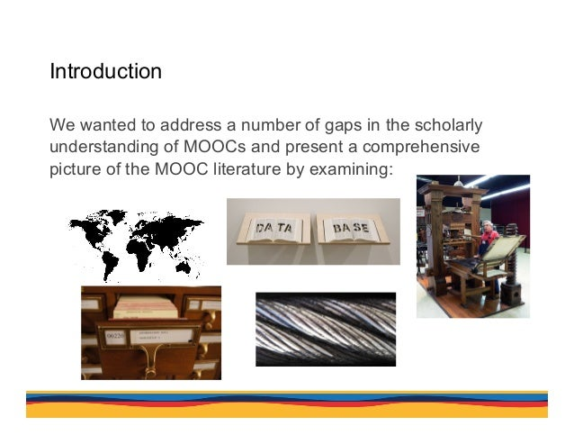 Introduction We wanted to address a number of gaps in the scholarly understanding of MOOCs and present a comprehensive pic...