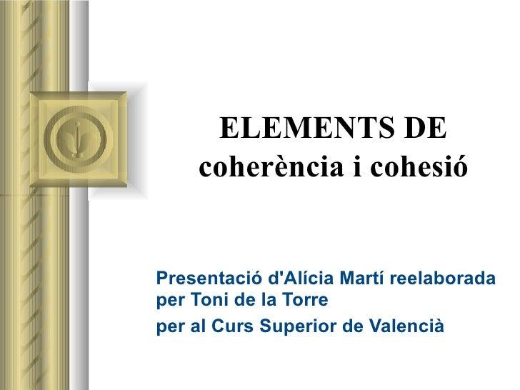 ELEMENTS DE coherència i cohesió Presentació d'Alícia Martí reelaborada per Toni de la Torre  per al Curs Superior de Vale...