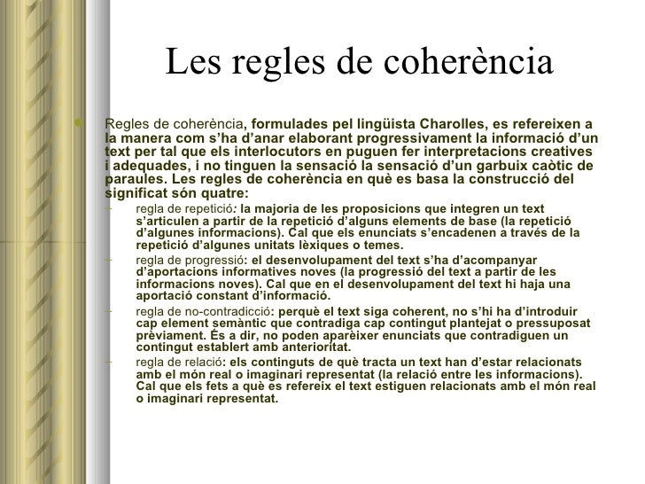 Les regles de coherència <ul><li>Regles de coherència , formulades pel lingüista Charolles, es refereixen a la manera com ...