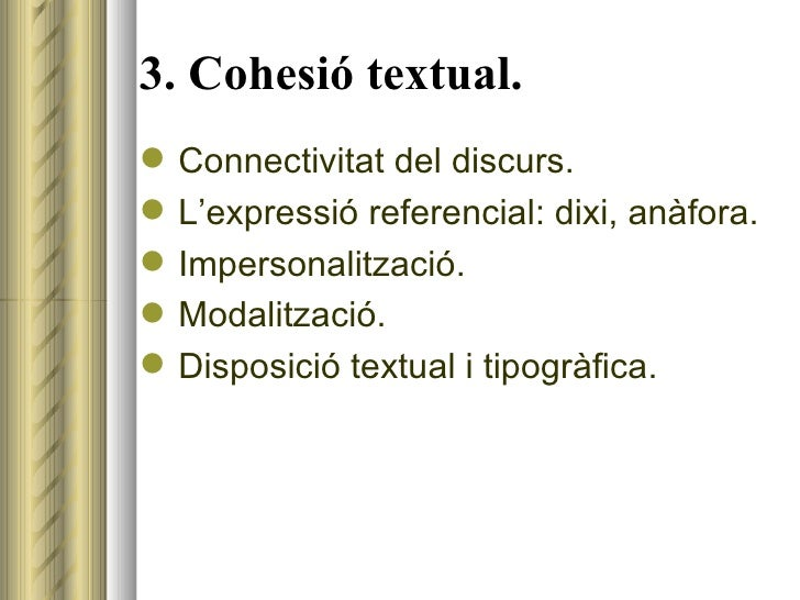 3. Cohesió textual. <ul><li>Connectivitat del discurs. </li></ul><ul><li>L'expressió referencial: dixi, anàfora. </li></ul...