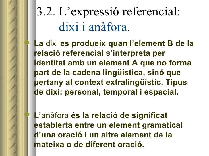3.2. L'expressió referencial:    dixi i anàfora . <ul><li>La  dixi  es produeix quan l'element B de la relació referencial...