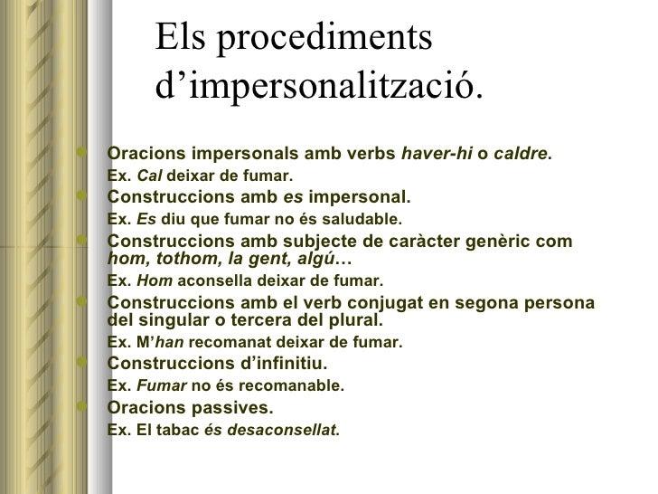 Els procediments    d'impersonalització. <ul><li>Oracions impersonals amb verbs  haver-hi  o  caldre . </li></ul><ul><li>E...