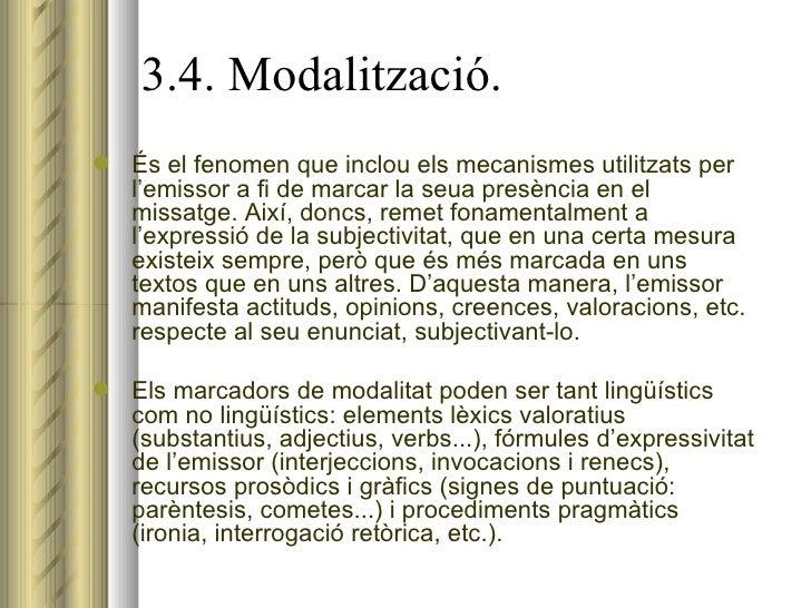 3.4. Modalització. <ul><li>És el fenomen que inclou els mecanismes utilitzats per l'emissor a fi de marcar la seua presènc...