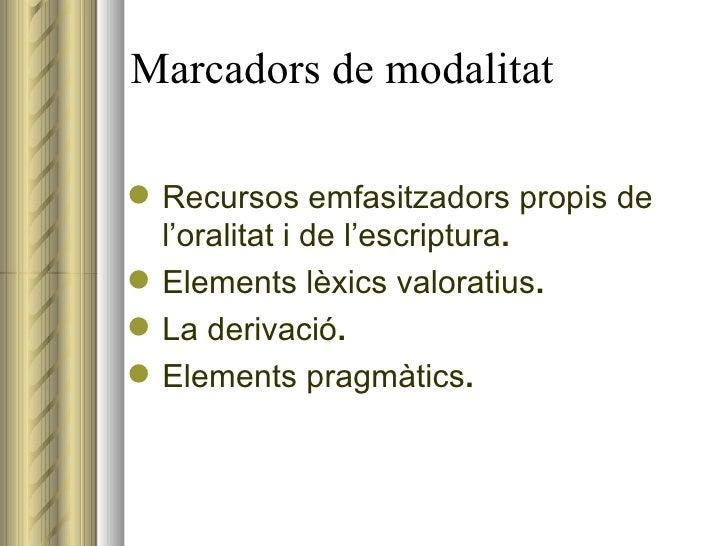 Marcadors de modalitat <ul><li>Recursos emfasitzadors propis de l'oralitat i de l'escriptura .  </li></ul><ul><li>Elements...