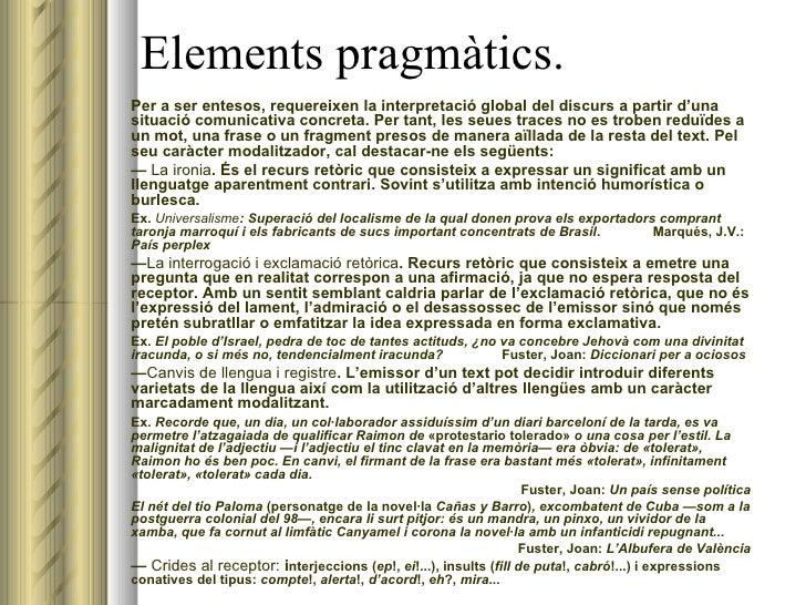 Elements pragmàtics. <ul><li>Per a ser entesos, requereixen la interpretació global del discurs a partir d'una situació co...