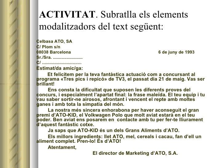 ACTIVITAT . Subratlla els elements modalitzadors del text següent: <ul><li>Celbasa ATO, SA </li></ul><ul><li>C/ Plom s/n <...