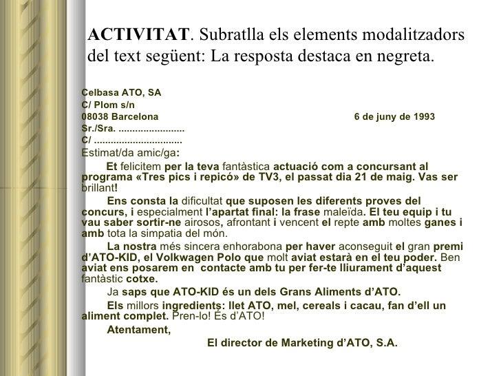 ACTIVITAT . Subratlla els elements modalitzadors del text següent: La resposta destaca en negreta. <ul><li>Celbasa ATO, SA...