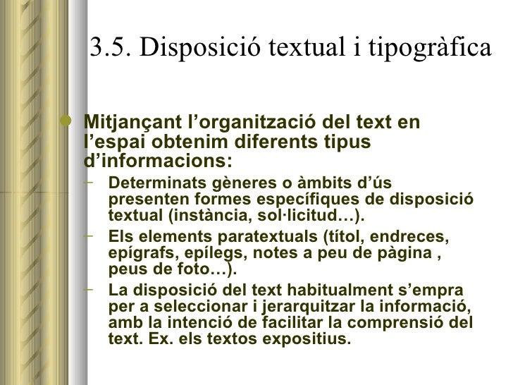 3.5. Disposició textual i tipogràfica <ul><li>Mitjançant l'organització del text en l'espai obtenim diferents tipus d'info...