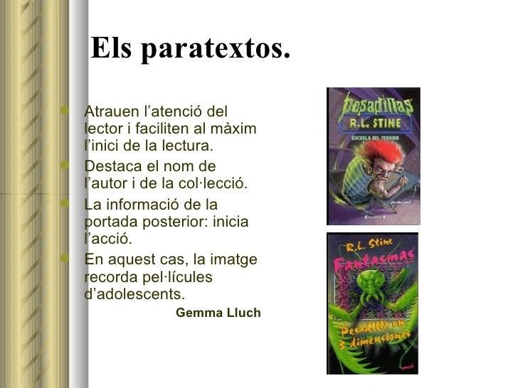 Els paratextos. <ul><li>Atrauen l'atenció del lector i faciliten al màxim l'inici de la lectura. </li></ul><ul><li>Destaca...