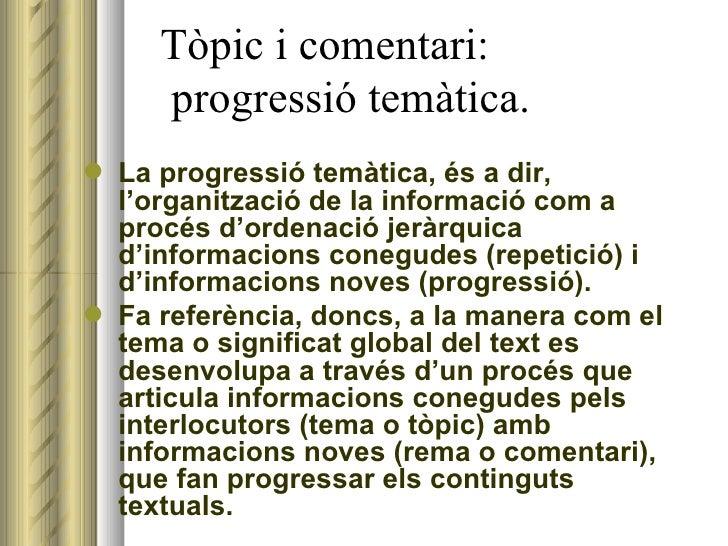 Tòpic i comentari:    progressió temàtica. <ul><li>La progressió temàtica, és a dir, l'organització de la informació com a...