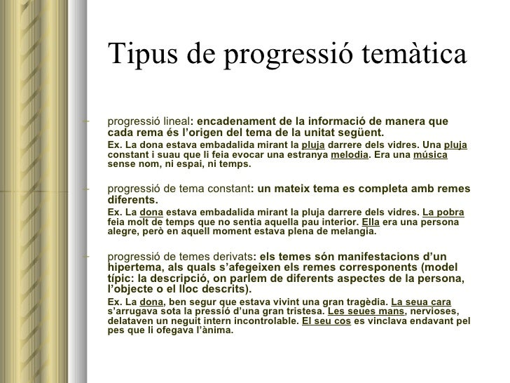 Tipus de progressió temàtica <ul><ul><li>progressió lineal : encadenament de la informació de manera que cada rema és l'or...