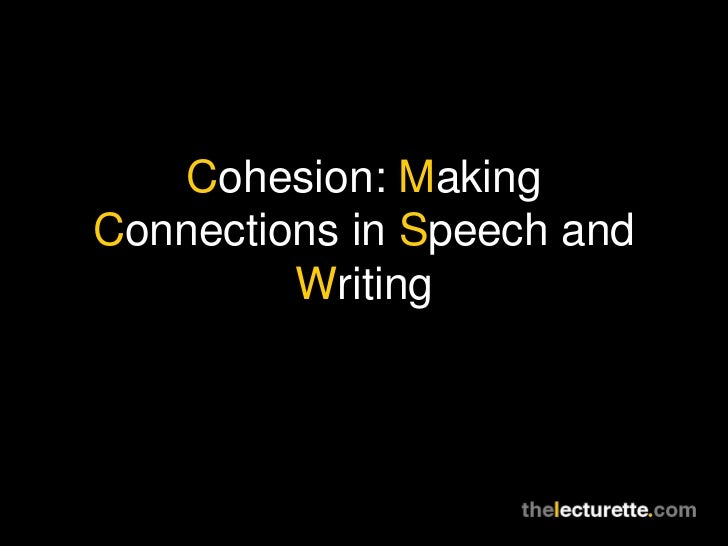Cohesion: MakingConnections in Speech and         Writing