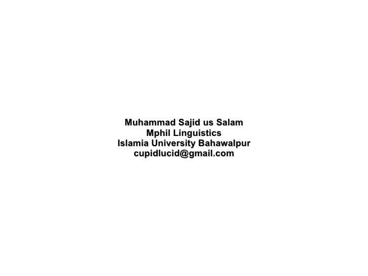 Muhammad Sajid us Salam Mphil Linguistics Islamia University Bahawalpur [email_address]