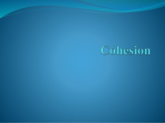 Outline  What is cohesion ?  Types of cohesion  Reference
