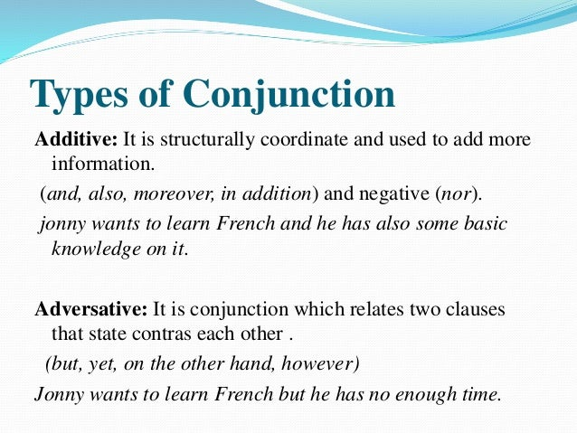 Types of Conjunction Clausal : Clausal relations include the specific ones of result, reason and purpose. (yet, still, tho...