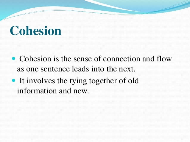 Types of Cohesion There are five major types of cohesion in English Language:  Reference  Substitution  Ellipsis  Lexi...