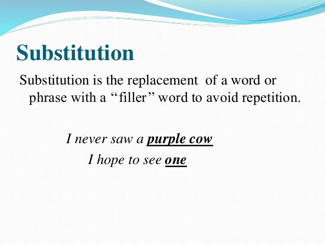Types of Substitution Nominal substitution: The element of nominal substitution are one, ones and some. Nominal substituti...