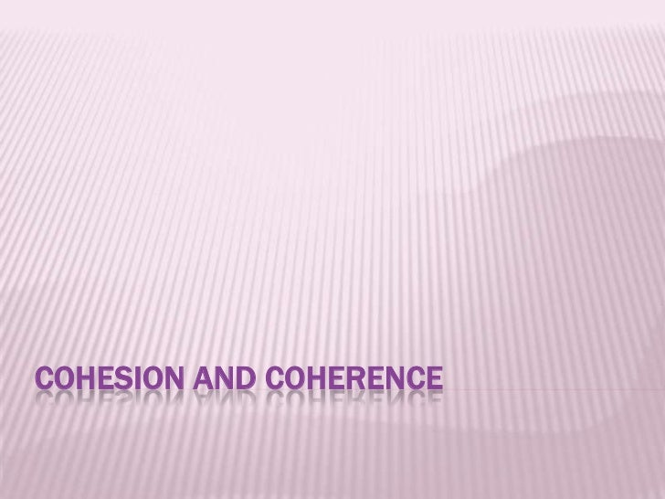 Cohesion and coherence<br />