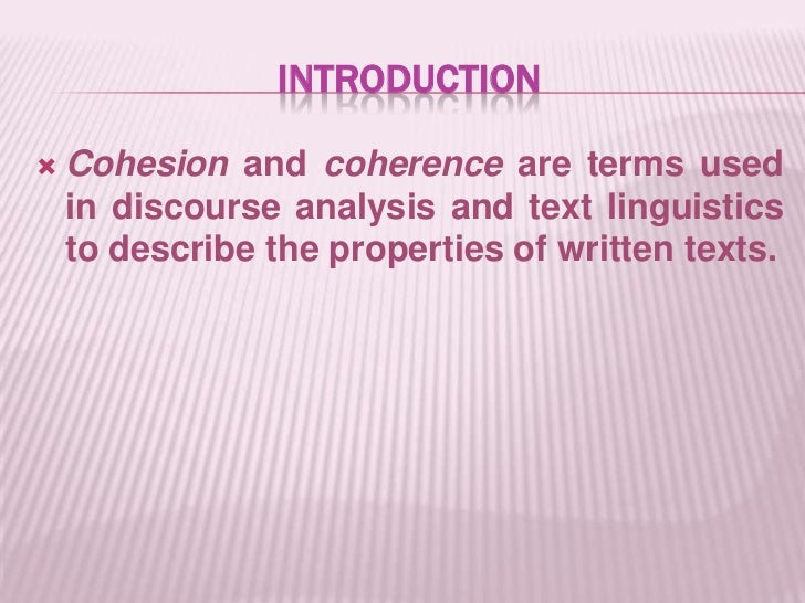 introduction<br />Cohesionand coherence are terms used in discourse analysis and text linguistics to describe the properti...