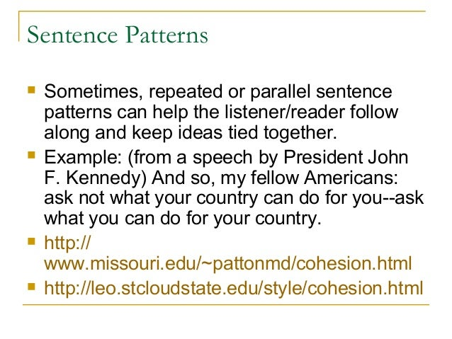 Sentence Patterns  Sometimes, repeated or parallel sentence patterns can help the listener/reader follow along and keep i...