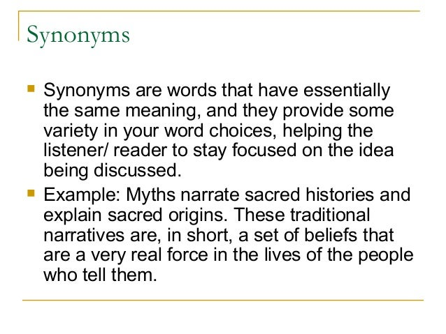Synonyms  Synonyms are words that have essentially the same meaning, and they provide some variety in your word choices, ...